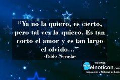 """Pablo Neruda, """"Ya no la quiero, es cierto, pero tal vez la quiero…"""