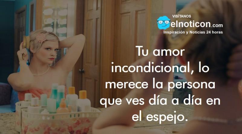 Tu amor incondicional, lo merece la persona que ves día a día en el espejo