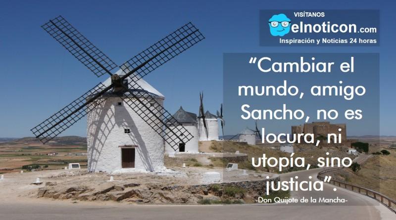 Cambiar el mundo, amigo Sancho, no es locura, ni utopía, sino justicia