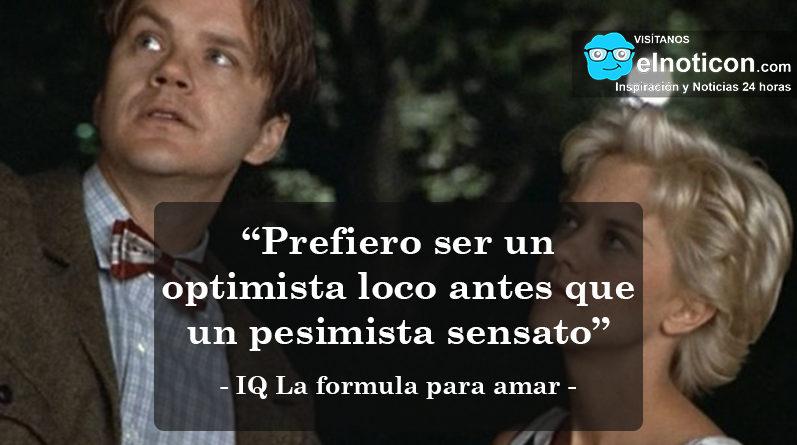 Frase de la pelicula IQ La formula para amar sobre el optimismo