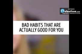 Bad habits that are actually good for you