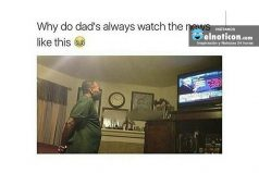 Why do dad's always watch the news like this