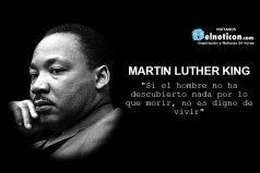 """""""Si el hombre no ha descubierto nada por lo que morir, no es digno de vivir"""""""