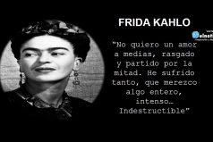 Frida Kahlo- No quiero un amor a medias…