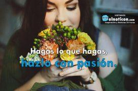 Hagas lo que hagas hazlo con pasión