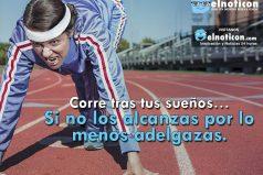 Corre tras tus sueños…