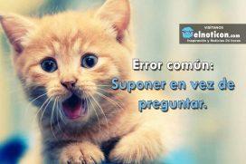 Error común: Suponer en vez de preguntar