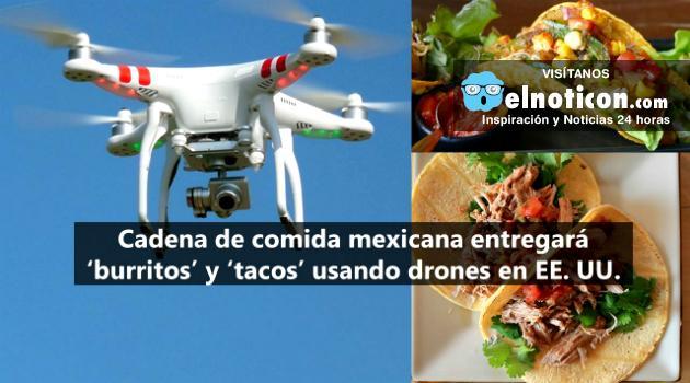 Cadena de comida mexicana entregará 'burritos' y 'tacos' usando drones en Estados Unidos