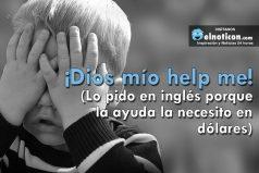 ¡Dios mío help me!