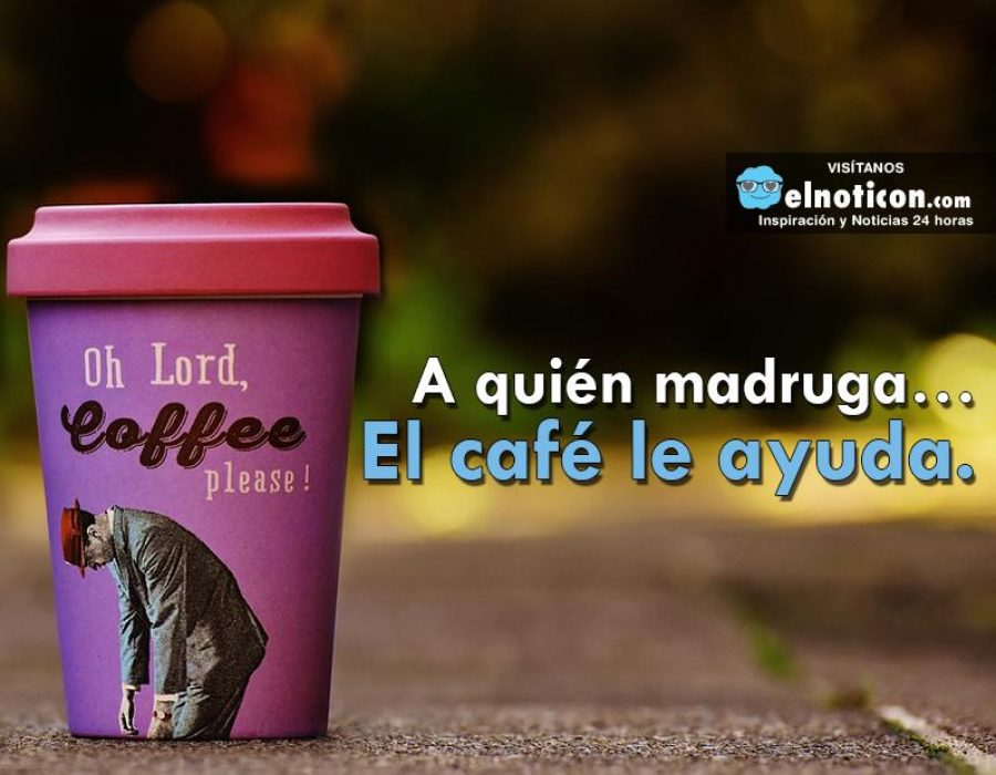 A quién madruga… El café le ayuda