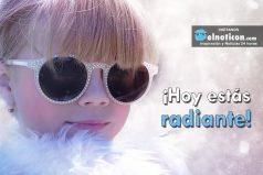 ¡Hoy estás radiante!