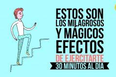 Estos son los milagrosos y mágicos efectos de ejercitarte 30 minutos al día