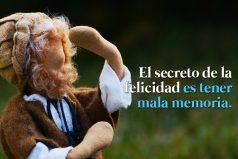 El secreto de la felicidad es tener mala memoria