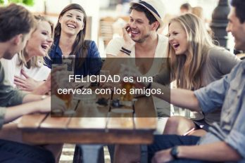 Felicidad es una cerveza con los amigos