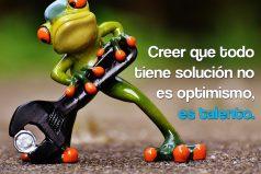 Creer que todo tiene solución no es optimismo, es talento