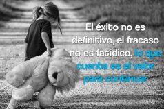 El éxito no es definitivo, el fracaso no es fatídico…