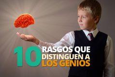 10 Rasgos que distinguen a los genios, ¡seguro conoces a alguien así!
