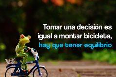 Tomar una decisión es igual a montar bicicleta, hay que tener equilibrio