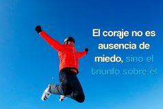 El coraje no es ausencia de miedo…