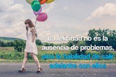 La felicidad no es la ausencia de problemas