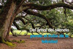 Del árbol del silencio pende el fruto de la felicidad