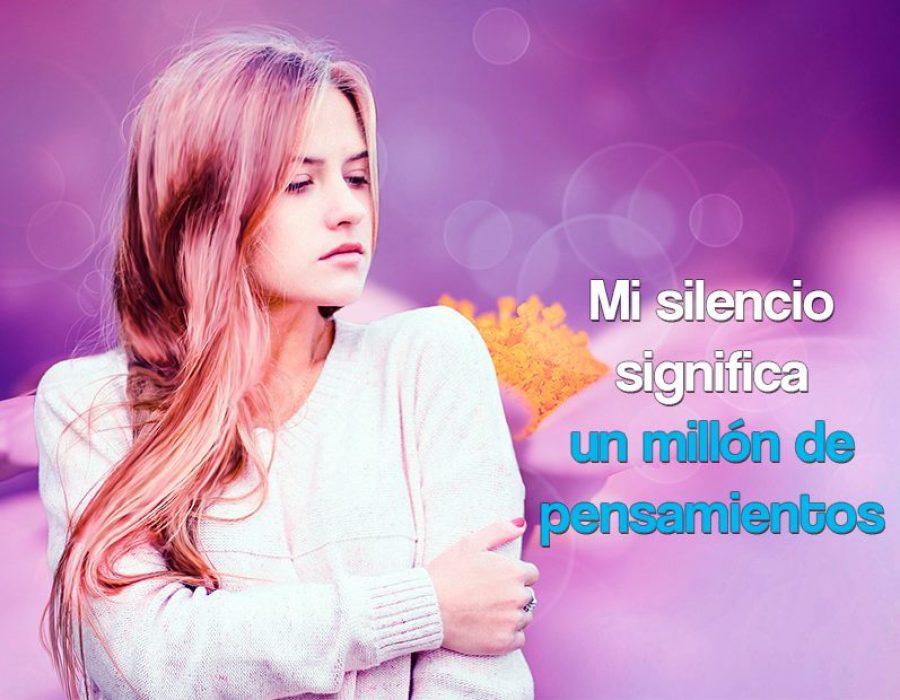 Mi silencio significa un millón de pensamientos