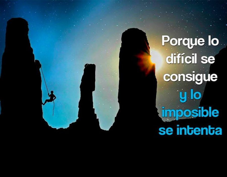 Porque lo difícil se consigue y lo imposible se intenta