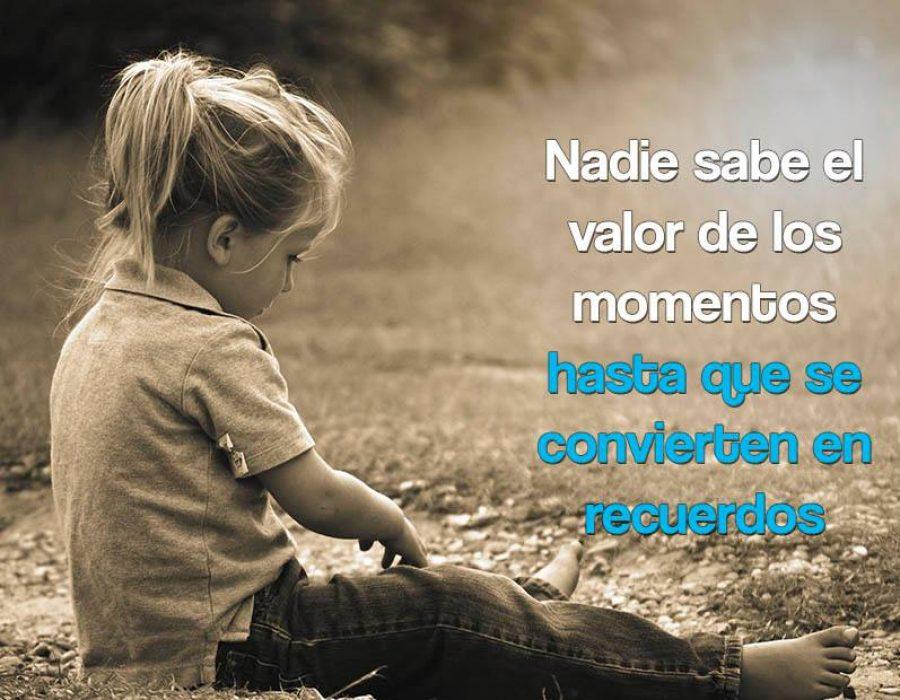 Nadie sabe el valor de los momentos…