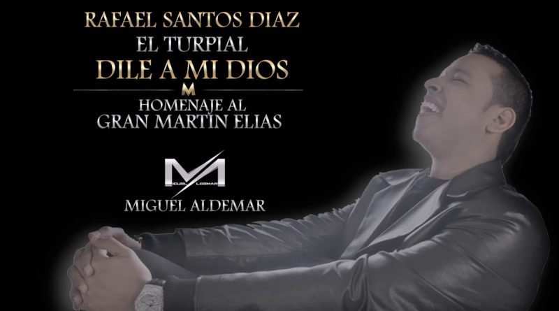 Dile-a-Mi-Dios-Rafael-Santos-Diaz-Homenaje-al-Gran-Martin-Elias