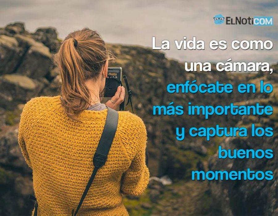 La vida es como una cámara…