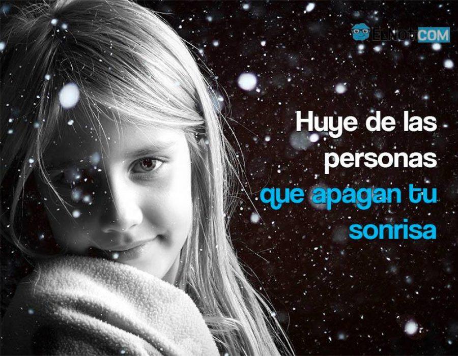 Huye de las personas que apagan tu sonrisa
