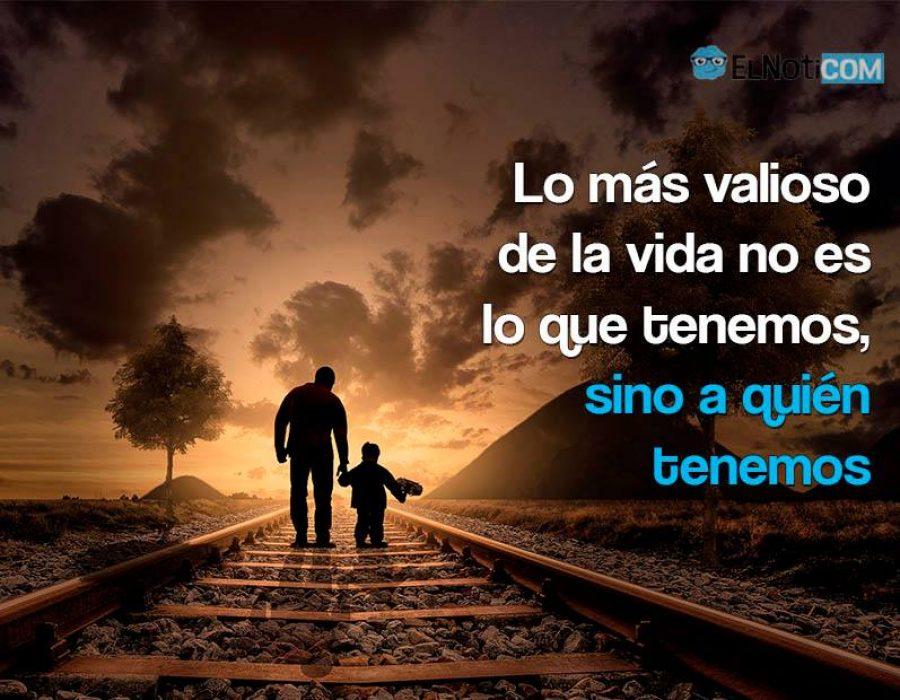 Lo más valioso de la vida no es lo que tenemos